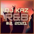 DJ KAZ: R&B Mix #2 2021