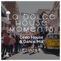 La Dolce House Moments #5 (Deep House & Dance Mix)