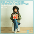 Trout Spout Radio (Eves'Drop Collective) 9th August 2021