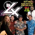 MAUI DJ - DJ LX 93.1 DA PĀʻINA REGGAE TRAFFIC JAM ALOHA FRIDAY MIX #2