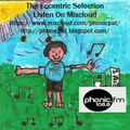 THe Eccentric Selection (14th June) on Phonic FM
