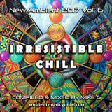 Irresistible Chill - New Ambient 2017 vol. 6 mixed by Mike G