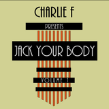 Charlie F - Jack Your Body [Volume 1]