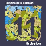 Join The Dots #11 // Hrdvsion aka Nathan Jonson