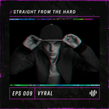 Vyral - Straight From The Hard (EPS009)