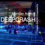 Monday Addict #8 - DEEPCRASH