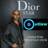 OUTLAW presents CHILLED WITH CHRISTIAN DIOR