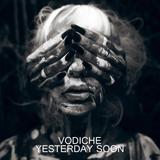 VODICHE - YESTERDAY SOON