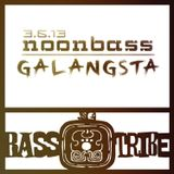 Bass Tribe NoonBass // Galangsta // 3.6.13