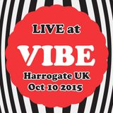 Live at VIBE : Harrogate | October 10th 2015