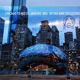 Chicago to Rio De Janeiro Mix by The AMP Collective