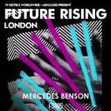 Mercedes Benson : FUTURE RISING London - W Hotels & Mixcloud