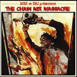 The Chain Mix Massacre (MXR vs DEJ)