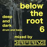 below the root 6 - deep and dark dnb