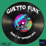 Ghetto Funk Vol.17 - DjSet by Barbablues