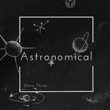 Astronomical #3 (6/18/2018)