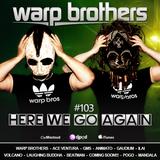 Warp Brothers - Here We Go Again Radio #103