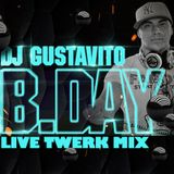 Dj Gustavito - B Day Live Twerk Mix