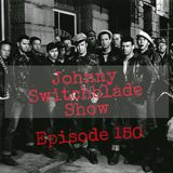 The Johnny Switchblade Show #150