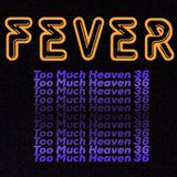 FEVER/TOO MUCH HEAVEN /36/2019-4-22