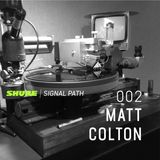 Signal Path Episode 002 - Matt Colton