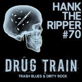 DRUG TRAIN - HANK THE RIPPER #70