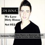 Dj Zola -We Love Dirty House. Set 012 (02.05.2014)