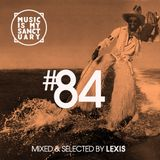 MUSIC IS MY SANCTUARY Show #84 - mixed by Lexis