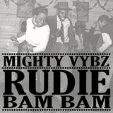 Mighty Vybz Sound - Rudie Bam Bam