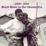 Around the Worlds in 80 Minutes: The Obama Era - Black Music (2008 - 2016)