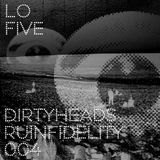 Dirty Heads Ruin Fidelity - 004 - Lo Five (w Rykard, Bibio, Synkro and more)