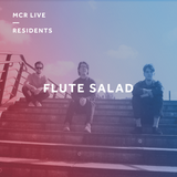 Flute Salad Presents:Best Of 2018 w/ Will & George - Friday 28th September 2018 - MCR Live Residents