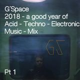 G'Space 2018 - a good year of Acid - Techno - Electronic Music - Mix Pt 1