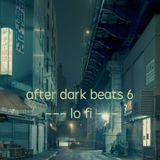 After Dark Beats 6 --- lo fi ---