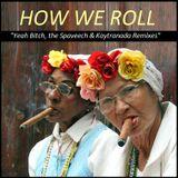 "PROGRESSIVE DEEP HOUSE  - How We Roll ""Yeah Bitch, the Spaveech & Kaytranada Remixes"""