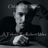 Children Of Trance (A Tribute To Robert Miles)