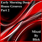 Mixed By Blick - Early Morning Deep House Grooves Part 2