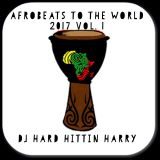 AFROBEATS TO THE WORLD 2017 MIX! VOL. 1 - DJ HARD HITTIN HARRY (Haitian All-StarZ)