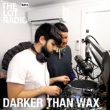 Darker Than Wax @ The Lot Radio Soft Opening 07 Feb 2016
