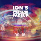 Ion's Weekend Fadeup #16
