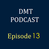 DMT Podcast, Episode 13.