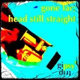 gone far; head still straight