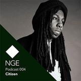 NGE Podcast 004: Citizenn