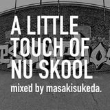 A Little Touch Of Nu Skool - mixed by masakisukeda.