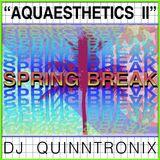 DJ QUINNTRONIX - AQUAESTHETICS 2 : SPRING BREAK