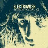 ELECTROWISH - TECH ROLLING #2