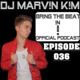 DJ MARV!N K!M - BR!NG THE BEAT !N Official Podcast [Episode 036]