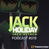Jack Holiday presents the Jack Attack Podcast #019
