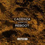 Reboot @ Cadenza Podcast | 019 (Cycle) (09.05.12)