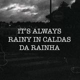It's Always Rainy in Caldas da Rainha